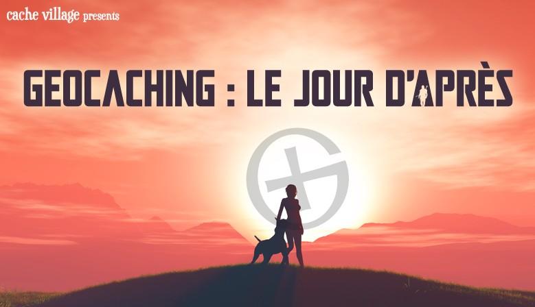 À lire sur le Blog : Geocaching : le jour d'Après